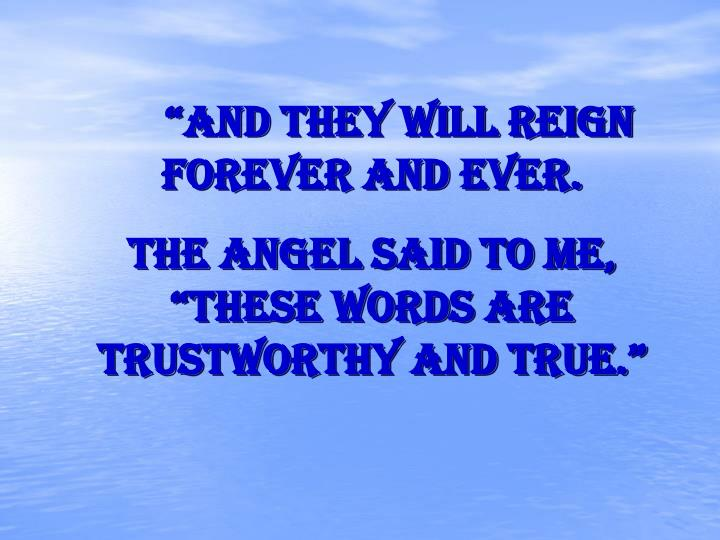 """And they will reign forever and ever."
