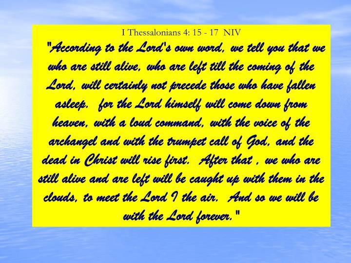 I Thessalonians 4: 15 - 17  NIV