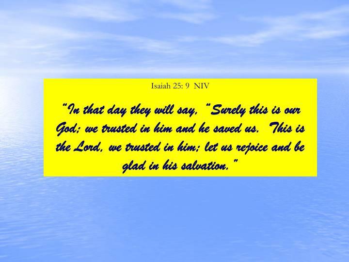 Isaiah 25: 9  NIV
