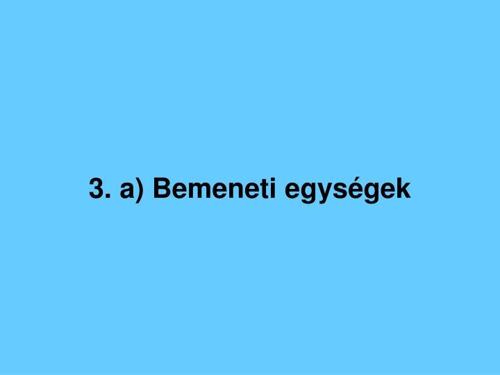 3. a) Bemeneti egységek