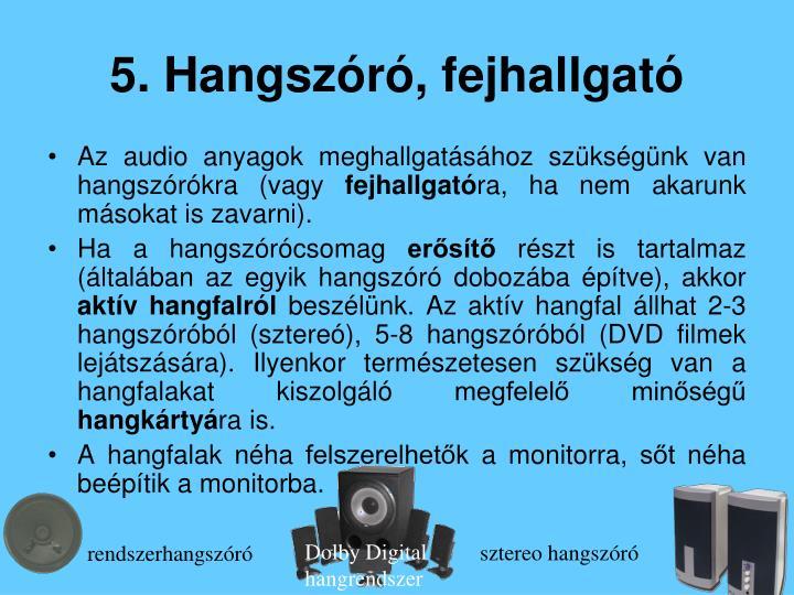 5. Hangszóró, fejhallgató