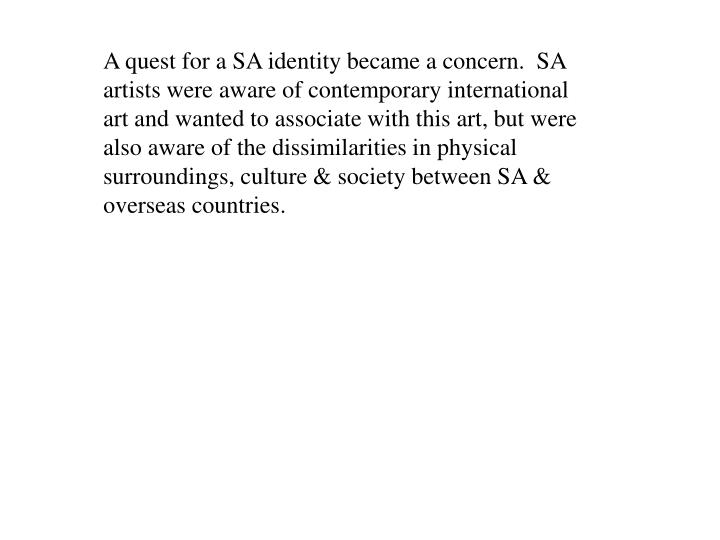 A quest for a SA identity became a concern.  SA artists were aware of contemporary international art...