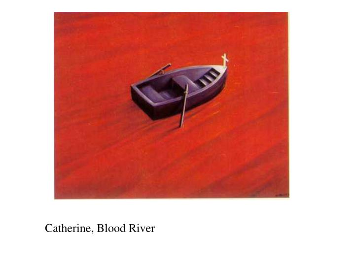 Catherine, Blood River