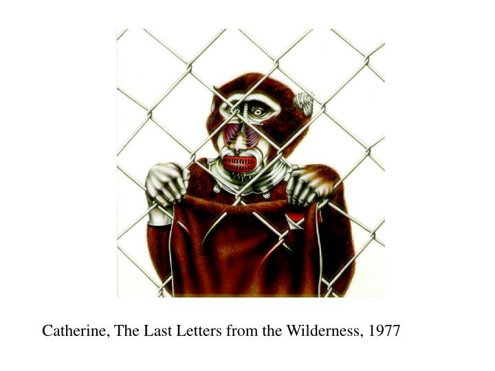Catherine, The Last Letters from the Wilderness, 1977