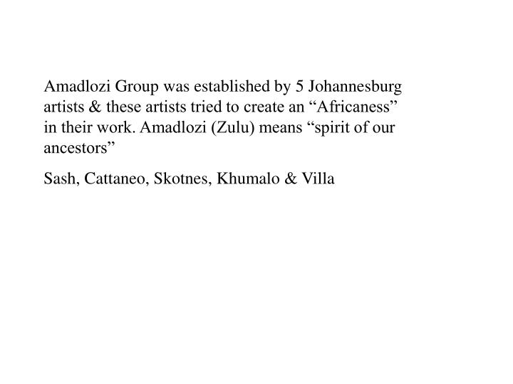 "Amadlozi Group was established by 5 Johannesburg artists & these artists tried to create an ""Afric..."