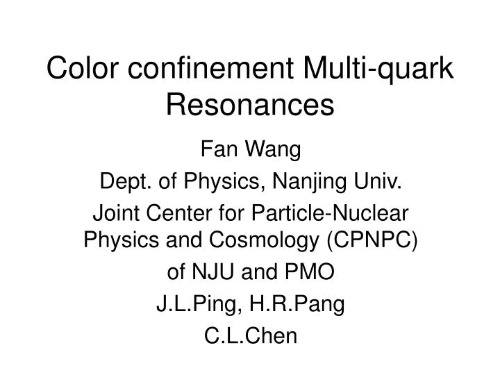 Color confinement multi quark resonances