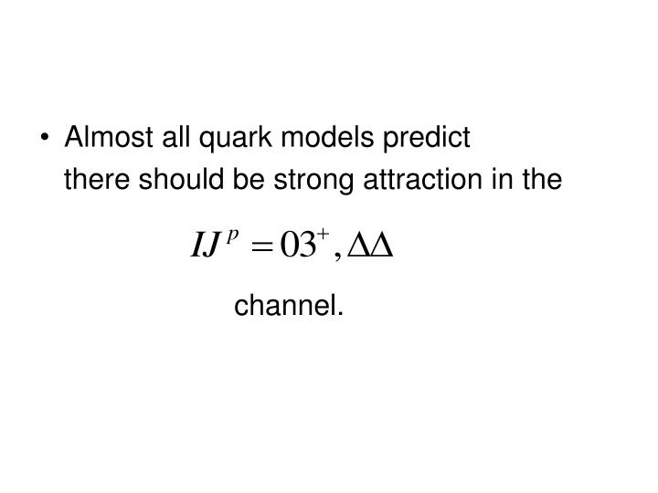 Almost all quark models predict