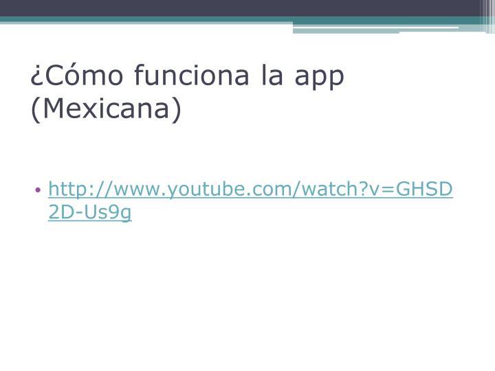 ¿Cómo funciona la app (Mexicana)