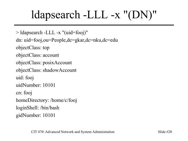 "ldapsearch -LLL -x ""(DN)"""