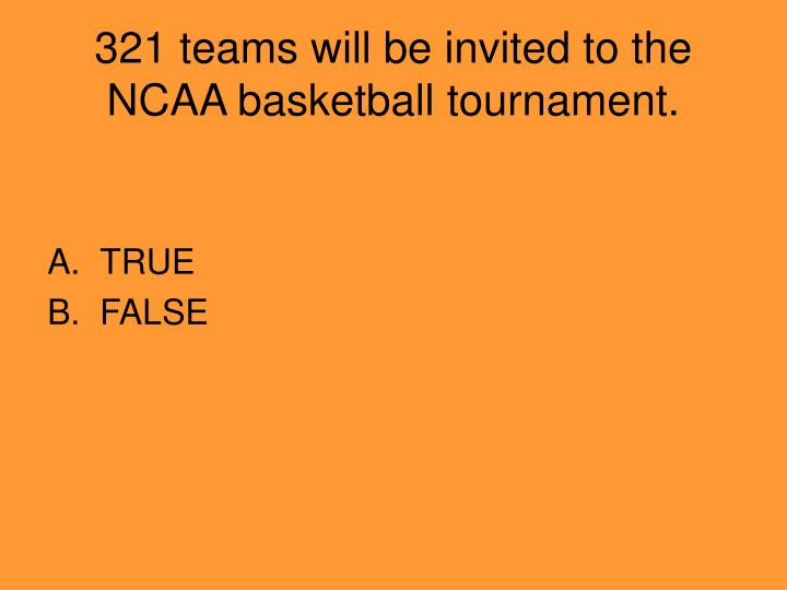321 teams will be invited to the NCAA basketball tournament.