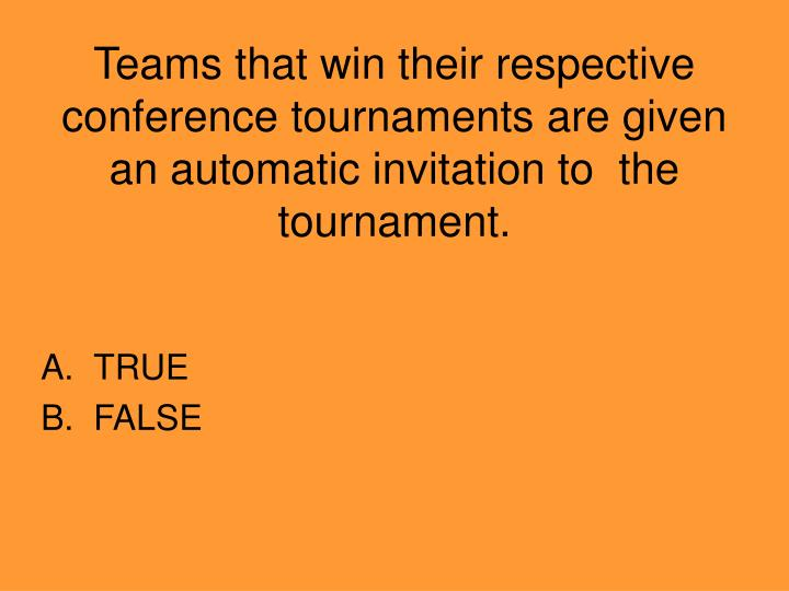 Teams that win their respective conference tournaments are given an automatic invitation to  the tournament.