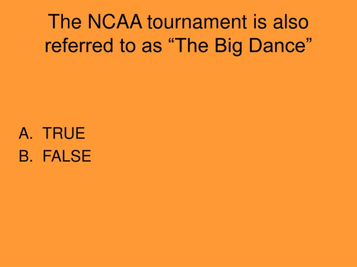 "The NCAA tournament is also referred to as ""The Big Dance"""