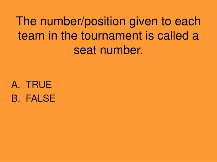 The number/position given to each team in the tournament is called a seat number.