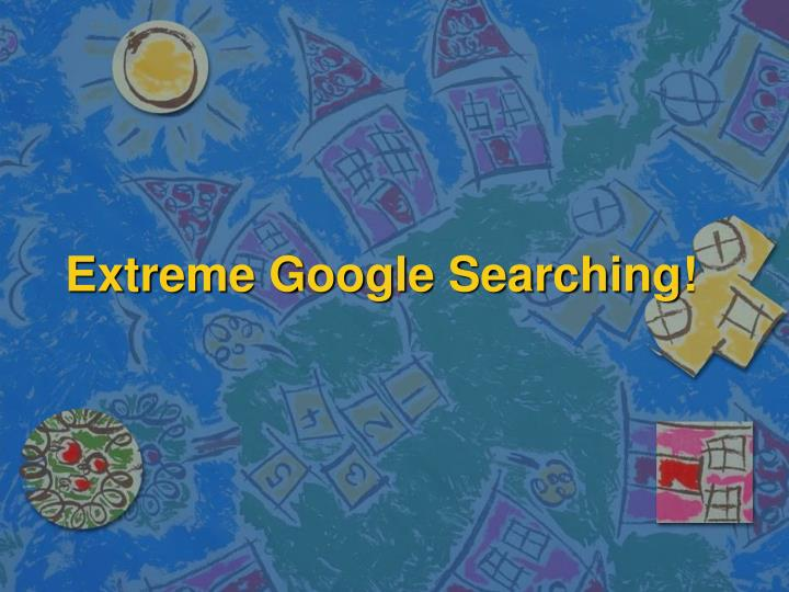 Extreme google searching