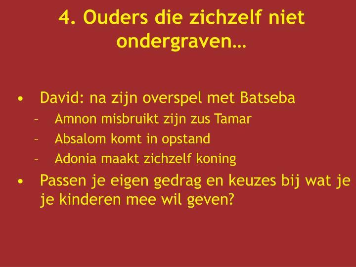 4. Ouders die zichzelf niet ondergraven…