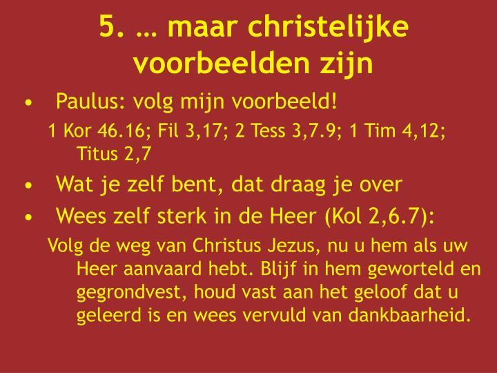 5. … maar christelijke voorbeelden zijn