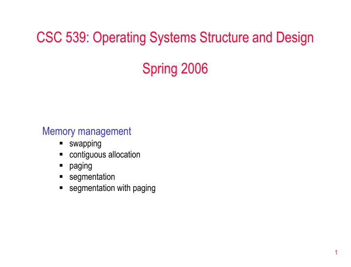 Csc 539 operating systems structure and design spring 2006