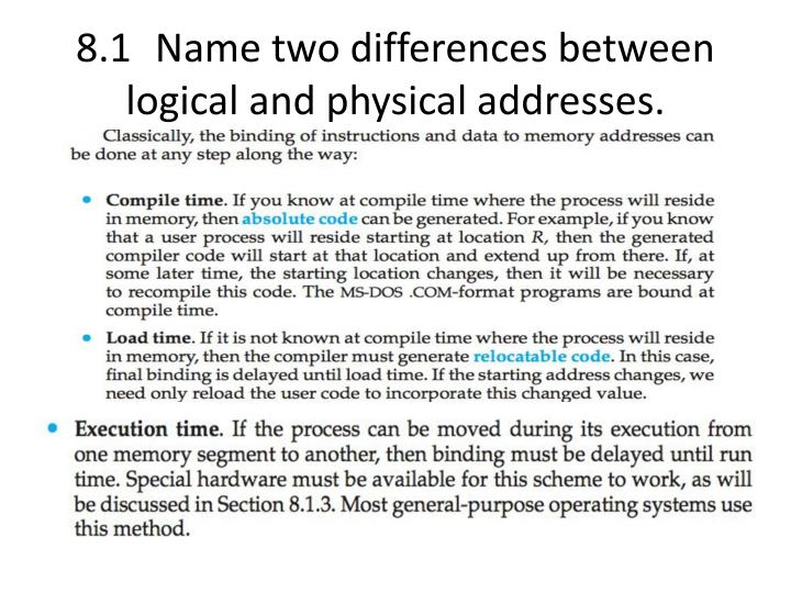 8.1Name two differences between logical and physical addresses.