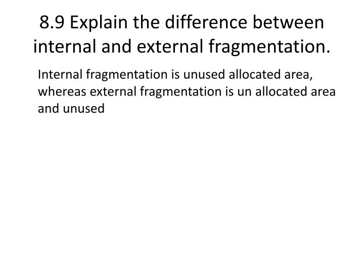 8.9 Explain the difference between internal and external fragmentation.