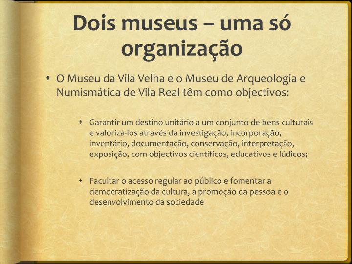Dois museus – uma só organização