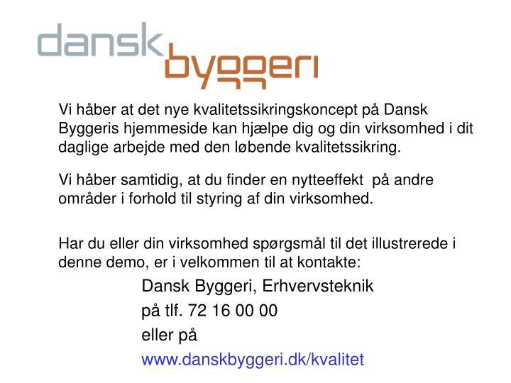 Vi håber at det nye kvalitetssikringskoncept på Dansk Byggeris hjemmeside kan hjælpe dig og din virksomhed i dit daglige arbejde med den løbende kvalitetssikring.