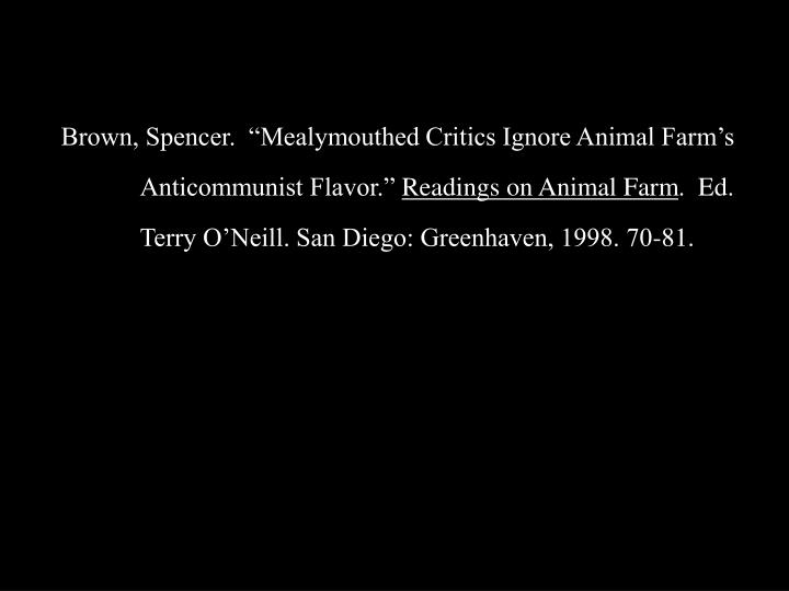 "Brown, Spencer.  ""Mealymouthed Critics Ignore Animal Farm's"
