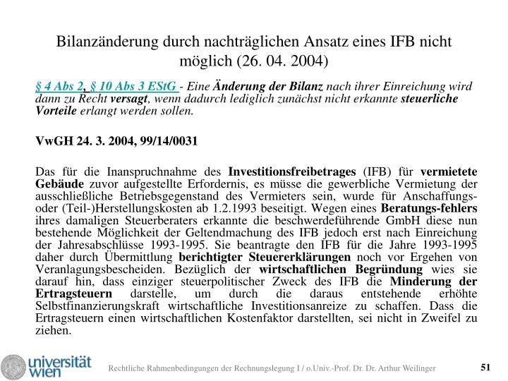 Bilanzänderung durch nachträglichen Ansatz eines IFB nicht möglich (26. 04. 2004)
