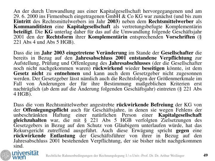 An der durch Umwandlung aus einer Kapitalgesellschaft hervorgegangenen und am 29. 6. 2000 ins Firmenbuch eingetragenen GmbH & Co KG war zunächst (und bis zum