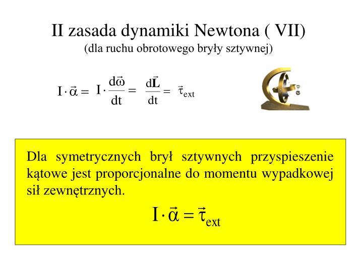 Dla symetrycznych brył sztywnych przyspieszenie kątowe jest proporcjonalne do momentu wypadkowej sił zewnętrznych.