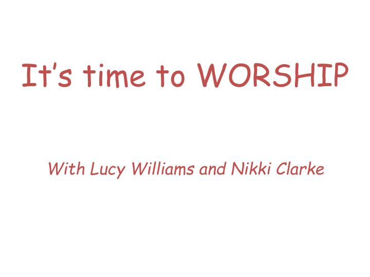 It's time to WORSHIP