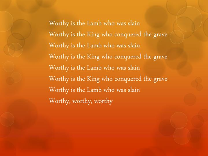 Worthy is the Lamb who was slain