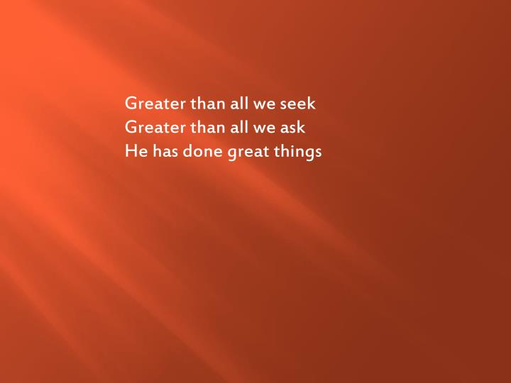 Greater than all we seek