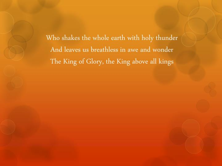 Who shakes the whole earth with holy thunder