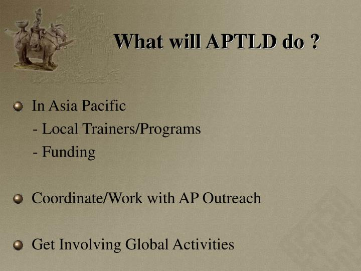 What will APTLD do ?