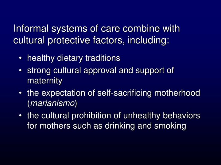 Informal systems of care combine with cultural protective factors, including:
