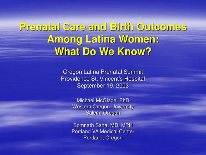 prenatal care and birth outcomes among latina women what do we know