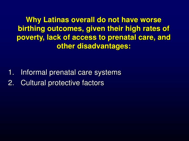 Why Latinas overall do not have worse birthing outcomes, given their high rates of poverty, lack of access to prenatal care, and other disadvantages: