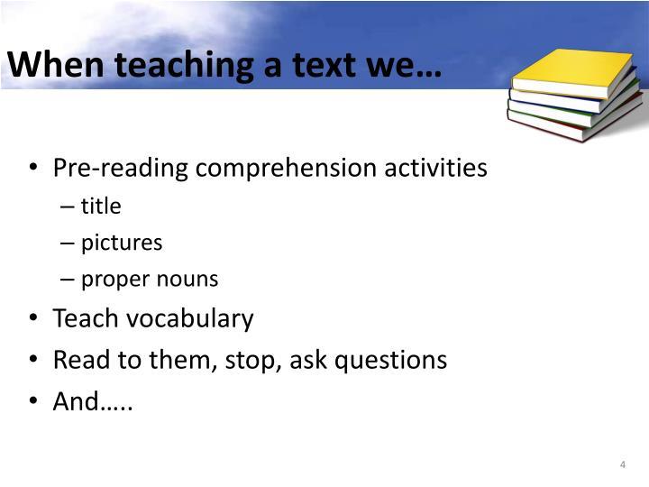 When teaching a text we…