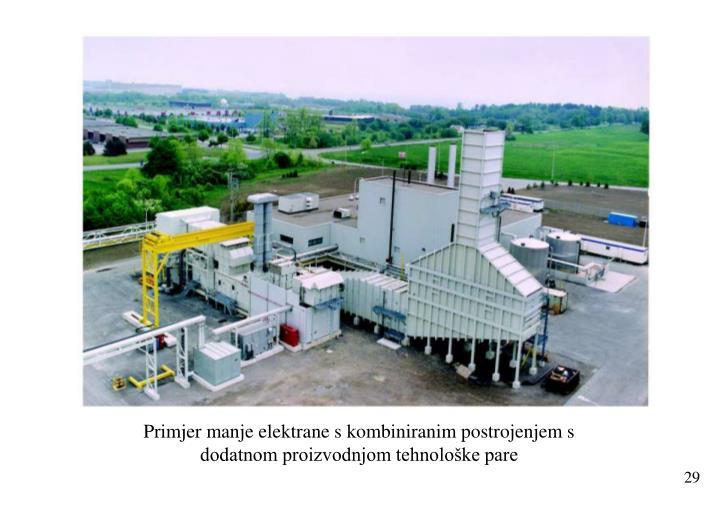 Primjer manje elektrane s kombiniranim postrojenjem s dodatnom proizvodnjom tehnološke pare