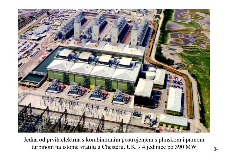 Jedna od prvih elektrna s kombiniranim postrojenjem s plinskom i parnom turbinom na istome vratilu u Chesteru, UK, s 4 jedinice po 390 MW