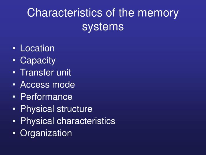 Characteristics of the memory systems
