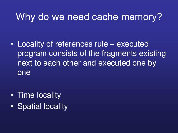 Why do we need cache memory?