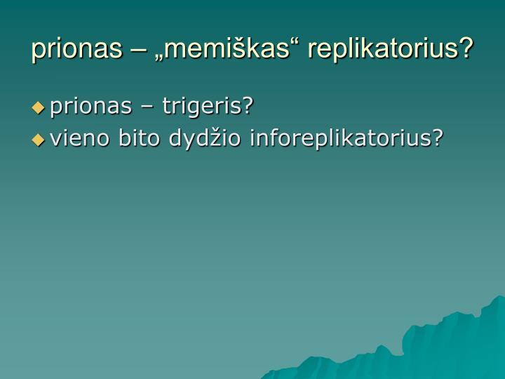 """prionas – """"memiškas"""" replikatorius?"""