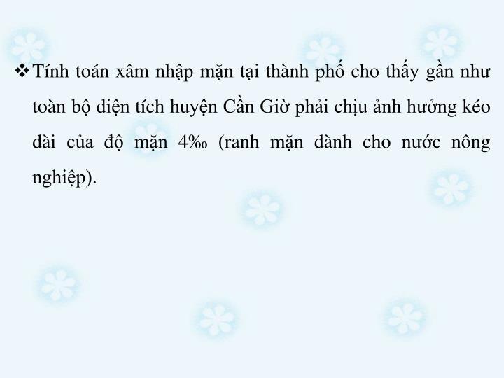 Tnh ton xm nhp mn ti thnh ph cho thy gn nh ton b din tch huyn Cn Gi phi chu nh hng ko di ca  mn 4 (ranh mn dnh cho nc nng nghip).