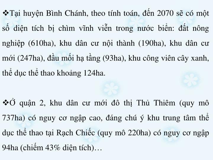 Ti huyn Bnh Chnh, theo tnh ton, n 2070 s c mt s din tch b chm vnh vin trong nc bin: t nng nghip (610ha), khu dn c ni thnh (190ha), khu dn c mi (247ha), u mi h tng (93ha), khu cng vin cy xanh, th dc th thao khong 124ha.