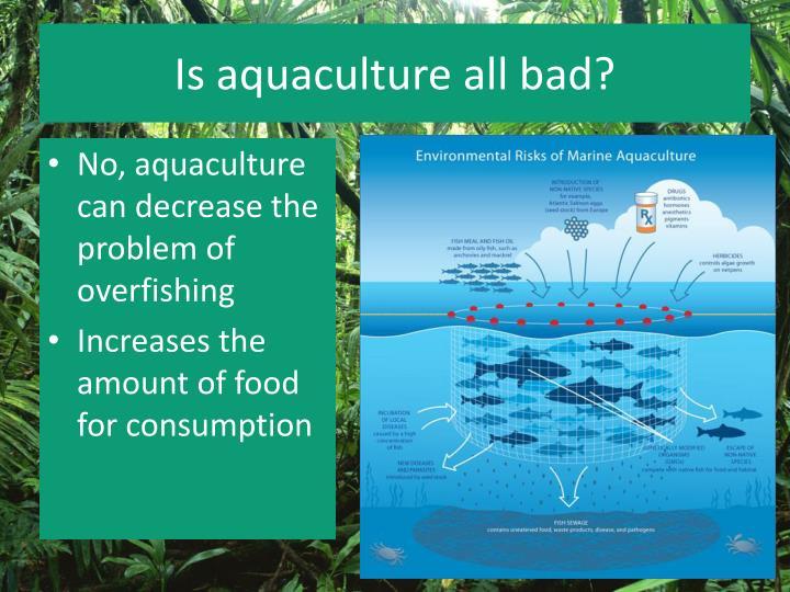 Is aquaculture all bad?