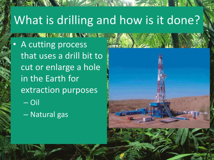 What is drilling and how is it done?