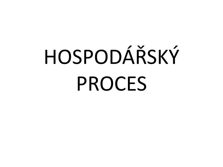 HOSPODÁŘSKÝ PROCES
