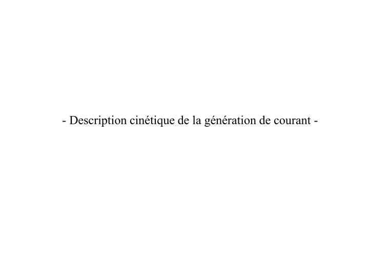 - Description cintique de la gnration de courant -