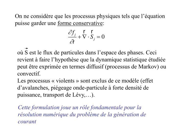 On ne considre que les processus physiques tels que lquation puisse garder une